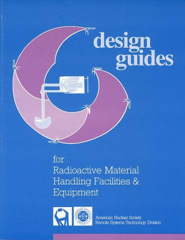 Design Guides for Radioactive Material Handling Facilities and Equipment
