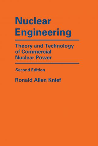 Nuclear Engineering: Theory and Technology of Commercial Nuclear Power, Second Edition