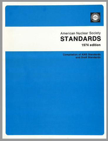 ANS Compilation of American Nuclear Society Standards and Drafts - 1974 Edition