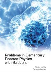 Problems in Elementary Reactor Physics, with Solutions